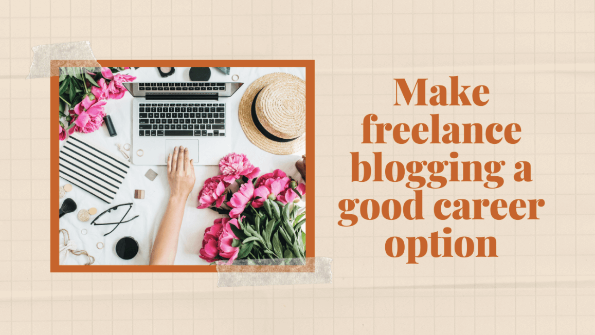 Make freelance blogging a good career option