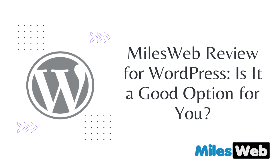 MilesWeb Review for WordPress: Is It a Good Option for You?